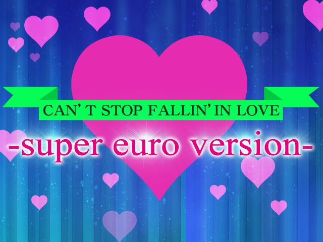 CAN'T STOP FALLIN' IN LOVE -super euro version-